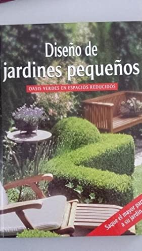 Diseño Jardines Pequeños Oasis Verdes Iberlibro