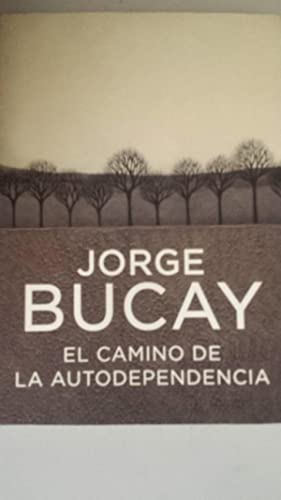El Camino de la Autodependencia: Bucay, Jorge