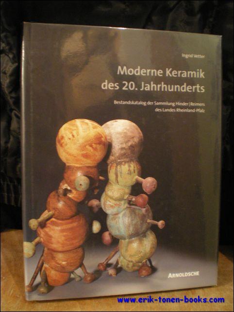 MODERNE KERAMIK DES 20. JAHRHUNDERTS. BESTANDSKATALOG DER: VETTER, Ingrid;