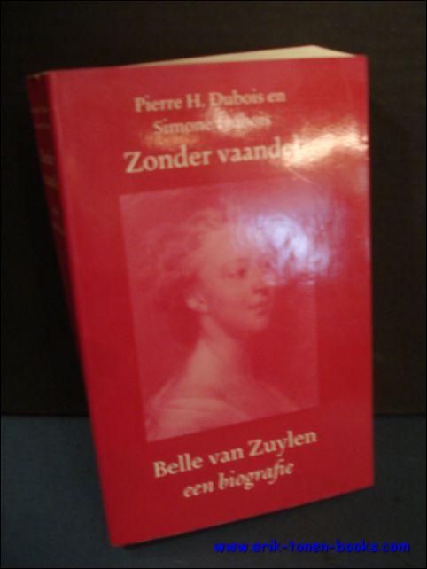 ZONDER VAANDEL. BELLE VAN ZUYLEN. EEN BIOGRAFIE, - DUBOIS, Pierre H. en Simone;