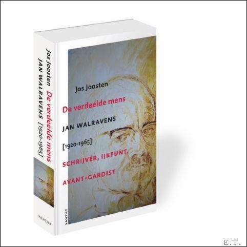 verdeelde mens, Jan Walravens [1920-1965]: schrijver, ijkpunt, avant-gardist - JOOSTEN, JOS.