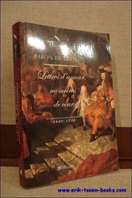 LOUIS NICOLAS BARON DE BRETEUIL. LETTRES D'AMOUR, MEMOIRES DE COUR 1680 - 1715, - LEVER, Evelyne;