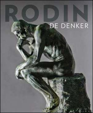 RODIN DE DENKER. - TILANUS, Louk/BLANCHETIERE, Francois/BEENTJES, Tonny/VAN DER MOLEN, Rozemarijn/DE KOOMEN, Arjan & DE RIJK, Agnes.