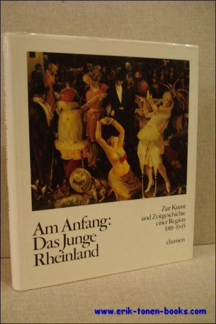 AM ANFANG: DAS JUNGE RHEINLAND. ZUR KUNST UND ZEITGESCHICHTE EINER REGION 1918 - 1945, - N/A;