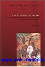 Holy War and Rapprochement, Studies in the Relations between the Mamluk Sultanate and the Mongol ...
