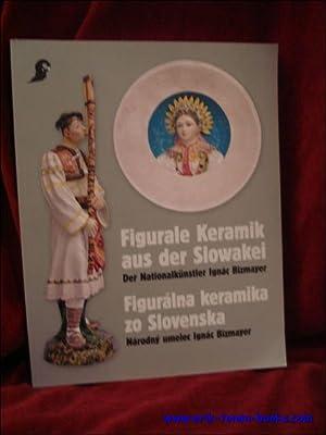 Figurale Keramik aus der Slowakei. Der Nationalkünstler Ignac Bizmayer.: Claudia Peschel-Wacha...