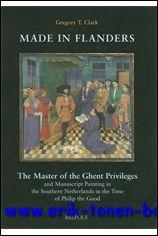 MADE IN FLANDERS. THE MASTER OF THE GHENT PRIVILEGES AND MANUSCRIPT PAINTING IN THE SOUTHERN ...