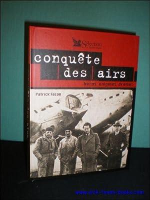 CONQUETE DES AIRS. HEROS, ENIGMES, DRAMES,: FACON, Patrick;