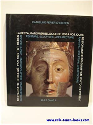 LA RESTAURATION EN BELGIQUE DE 1830 A NOS JOURS. PEINTURE SCULPTURE, ARCHITECTURE. RESTORATION IN ...