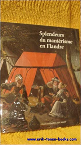 SPLENDEURS DU MANIERISME EN FLANDRE, DE PIETER COECKE VAN AELST A PIETER AERSTEN 1500-1575.: ...