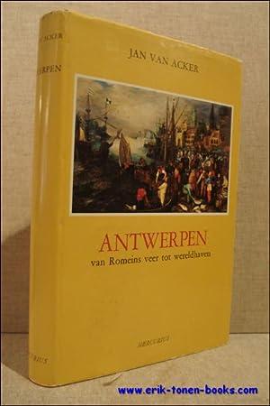 ANTWERPEN VAN ROMEINS VEER TOT WERELDHAVEN.: VAN ACKER, Jan.