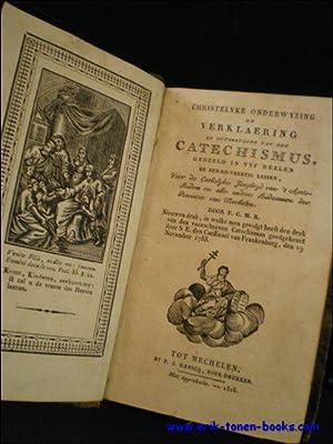 CHRISTELYKE ONDERWYZING OF VERKLAERING EN UYTBREYDING VAN DEN CATECHISMUS, GEDEELD IN VYF DEELEN EN...