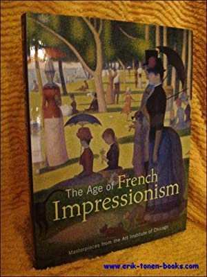 Age of French Impressionism, Masterpieces from the Art Institute of Chicago.: Gloria Groom and ...