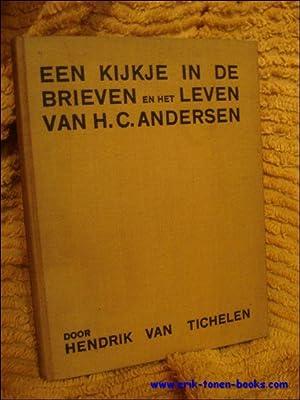 kijkje in de brieven en het leven van H.C.Andersen.: Tichelen, Hendrik van.
