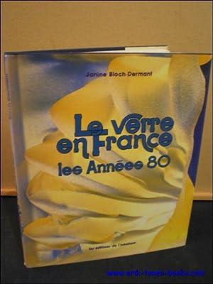 LE VERRE EN FRANCE. LES ANNEES 80,: BLOCH - DERMANT, Janine;