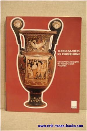 TERRES SACREES DE PERSEPHONE. COLLECTIONS ITALIOTES DU MUSEE CALVET, AVIGNON,: CAVALIER, Odile ( ...