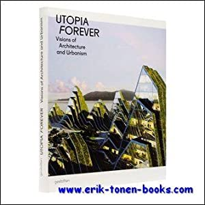 Utopia Forever Architecture Visions of Architecture and Urbanism: R. Klanten, L. Feireiss