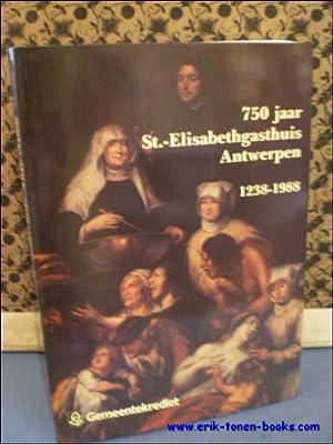 750 JAAR ST. - ELISABETHGASTHUIS ANTWERPEN. 1238 - 1988. 750 JAAR GASTHUIS OP 'T ELZENVELD.: N...