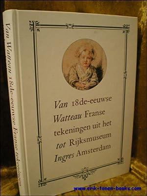 VAN WATTEAU TOT INGRES. 18e-EEUWSE FRANSE TEKENINGEN UIT HET RIJKSMUSEUM AMSTERDAM,: TE RIJDT, ...