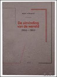De uitvinding van de wereld 1984-2013 door: Marc Schepers