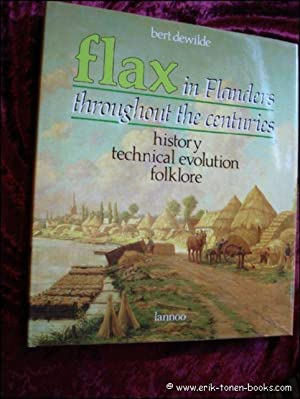 FLAX IN FLANDERS THROUGHOUT THE CENTURIES.: Dewilde, Bert.