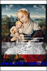Joos van Cleve A Sixteenth-Century Antwerp Artist and his Workshop: Leeflang. M