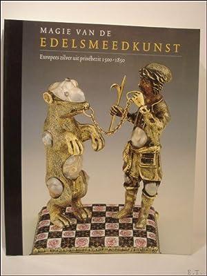 MAGIE VAN DE EDELSMEEDKUNST. EUROPEES ZILVER UIT PRIVEBEZIT 1500 - 1850.: DETREMMERIE, MARIJKE ( ed...