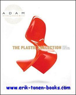 Art & Design Atomium Museum. The Plastic Collection: Anne Bony, Alexandra Midal et Richard ...
