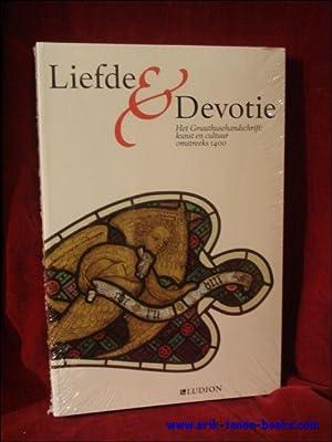 Liefde en devotie. Het Gruuthusehandschrift: kunst en cultuur omstreeks 1400.: Jos Koldeweij, Inge ...
