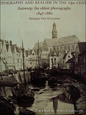 PHOTOGRAPHY and realism in the 19th century; Antwerp; the oldest photographs.: VAN GOETHEM, Herman