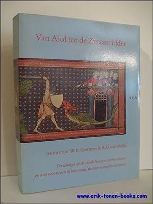 VAN AIOL TOT DE ZWAANRIDDER. PERSONAGES UIT DE MIDDELEEUWSE VERHAALKUNST EN HUN VOORTLEVEN IN ...
