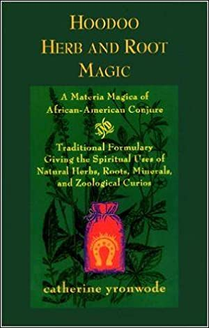 Hoodoo Herb and Root Magic: A Materia: Yronwode, Catherine.