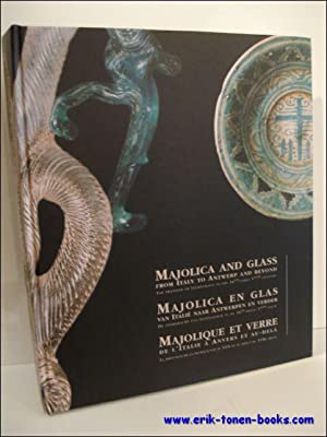 Majolica and glass from Italy to Antwerp: edited by Johan