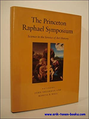 THE PRINCETON RAPHAEL SYMPOSIUM, science in the service of Art History: SHEARMAN, John; HALL, ...