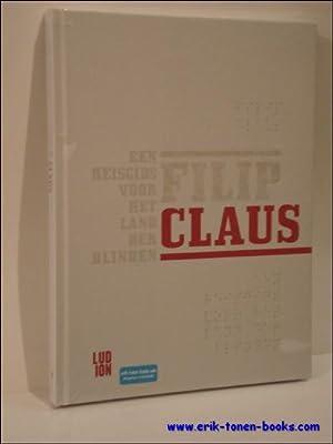 Filip Claus, een reisgids voor het land der blinden,: Desmet Yves