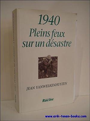 1940. PLEINS FEUX SUR UN DESASTRE,: VANWELKENHUYZEN, Jean;