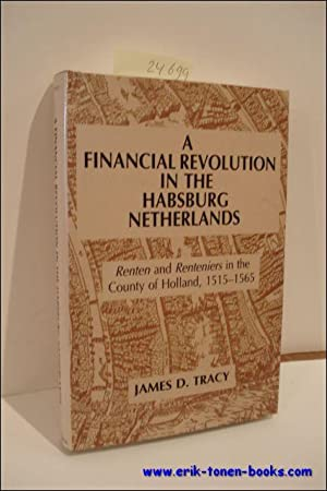 A FINANCIAL REVOLUTION IN THE HABSBURG NETHERLANDS. RENTEN AND RENTENIERS IN THE COUNTY OF HOLLAND,...