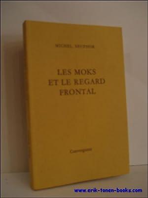 LES MOKS ET LE REGARD FRONTAL,: SEUPHOR, Michel;