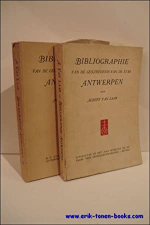 BIBLIOGRAPHIE VAN DE GESCHIEDENIS VAN DE STAD ANTWERPEN. 2 delen: VAN LAAR, ALBERT.