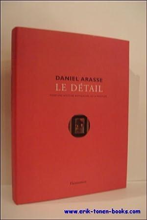 DANIEL ARASSE. LE DETAIL. POUR UNE HISTOIRE RAPPROCHEE DE LA PEINTURE,: LAPORTE, Sophie;