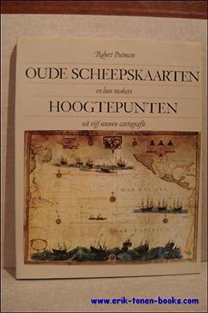 Oude scheepskaarten en hun makers: hoogtepunten uit vijf eeuwen cartografie.: Putman, Robert.