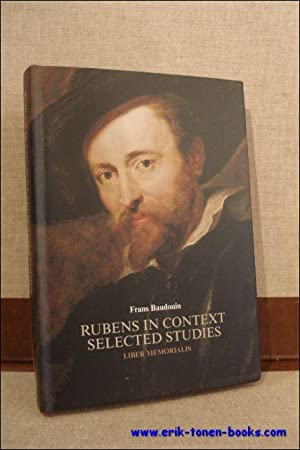 RUBENS IN CONTEXT, SELECTED STUDIES. LIBER MEMORIALIS.: BAUDOUIN, Frans.