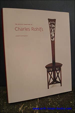 Artistic Furniture of Charles Rohlfs: Joseph Cunningham; With a foreword by Bruce Barnes and an ...