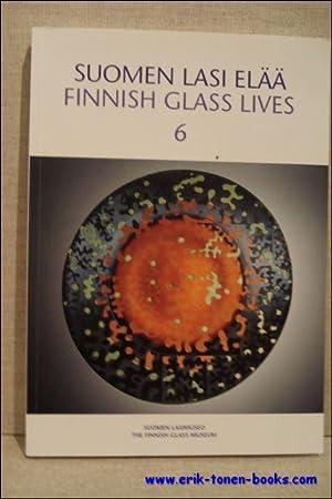 SUOMEN LASI ELAA. FINNISH GLASS LIVES 6. 2005 - 2009.: MATISKAINEN, Heikki (forewords).