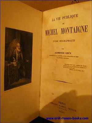 LA VIE PUBLIQUE DE MICHEL MONTAIGNE. ÉTUDE BIOGRAPHIQUE.: GRÜN, ALPHONSE.