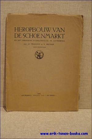 Heropbouw van de Schoenmarkt en het omringend stadsgedeelte te Antwerpen.: Francken, Alf. / Delvaux...