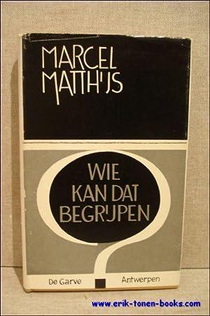 WIE KAN DAT BEGRIJPEN .?: MATTHIJS, Marcel.
