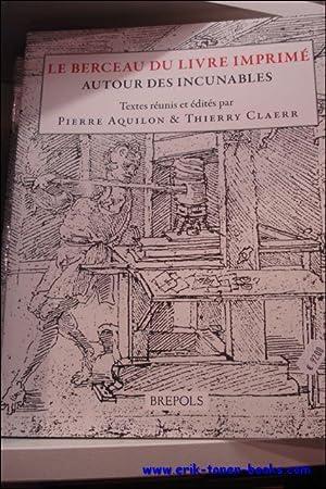 Berceau du livre imprimé. Autour des incunables: P. Aquilon, T. Claerr (eds.)