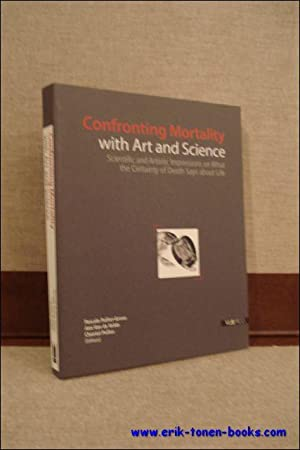 CONFRONTING MORTALITY WITH ART AND SCIENCE. Scientific and Artistic Impressions on What the ...