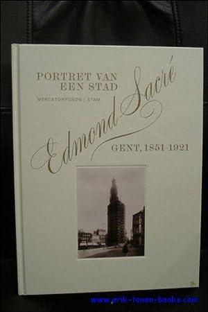 Edmond Sacré. Portret van een Stad , Gent 1851- 1921: Bruno Notteboom en Dirk Lauwaert. ...